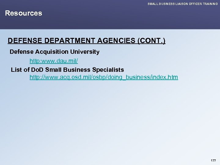SMALL BUSINESS LIAISON OFFICER TRAINING Resources DEFENSE DEPARTMENT AGENCIES (CONT. ) Defense Acquisition University