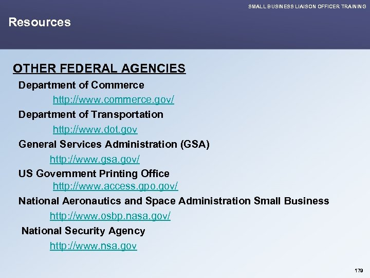 SMALL BUSINESS LIAISON OFFICER TRAINING Resources OTHER FEDERAL AGENCIES Department of Commerce http: //www.