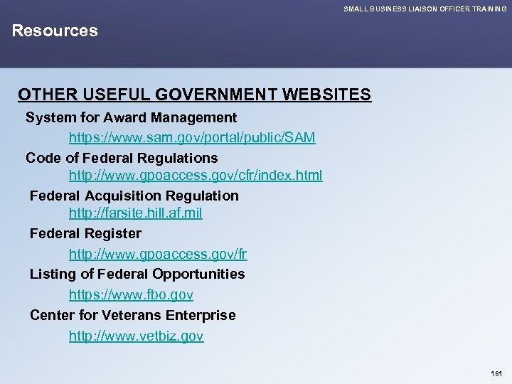 SMALL BUSINESS LIAISON OFFICER TRAINING Resources OTHER USEFUL GOVERNMENT WEBSITES System for Award Management