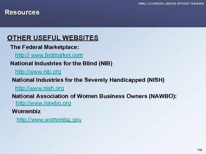 SMALL BUSINESS LIAISON OFFICER TRAINING Resources OTHER USEFUL WEBSITES The Federal Marketplace: http: //