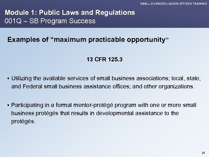 SMALL BUSINESS LIAISON OFFICER TRAINING Module 1: Public Laws and Regulations 001 Q –