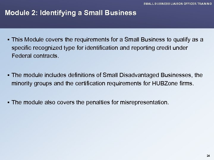 SMALL BUSINESS LIAISON OFFICER TRAINING Module 2: Identifying a Small Business § This Module