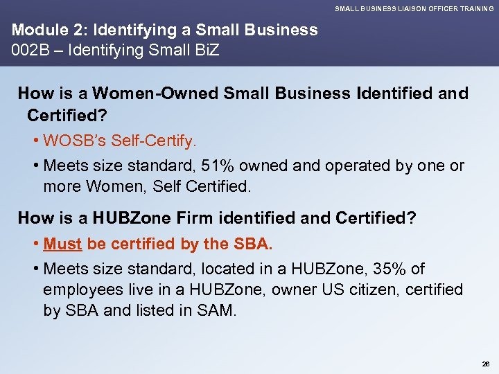 SMALL BUSINESS LIAISON OFFICER TRAINING Module 2: Identifying a Small Business 002 B –