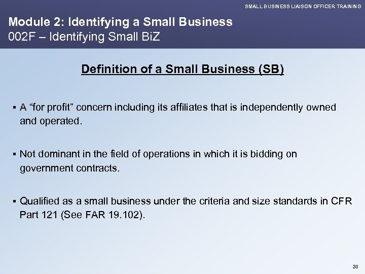 SMALL BUSINESS LIAISON OFFICER TRAINING Module 2: Identifying a Small Business 002 F –