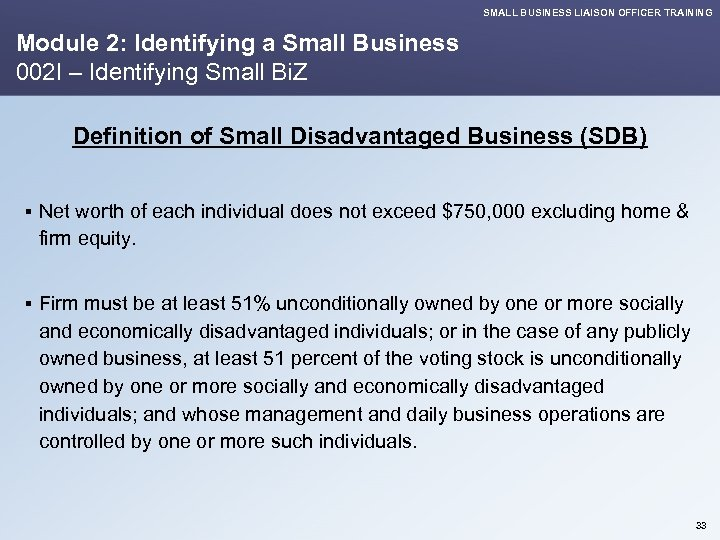SMALL BUSINESS LIAISON OFFICER TRAINING Module 2: Identifying a Small Business 002 I –