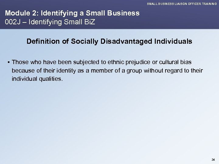 SMALL BUSINESS LIAISON OFFICER TRAINING Module 2: Identifying a Small Business 002 J –