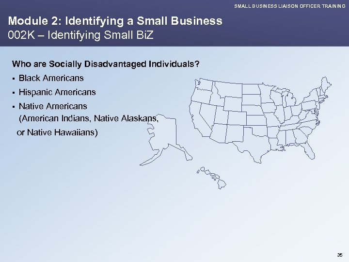 SMALL BUSINESS LIAISON OFFICER TRAINING Module 2: Identifying a Small Business 002 K –