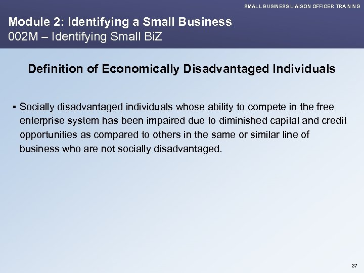 SMALL BUSINESS LIAISON OFFICER TRAINING Module 2: Identifying a Small Business 002 M –