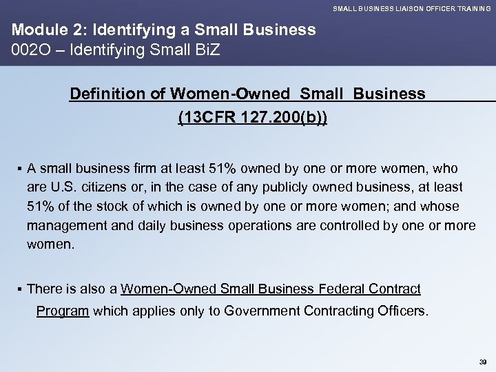 SMALL BUSINESS LIAISON OFFICER TRAINING Module 2: Identifying a Small Business 002 O –