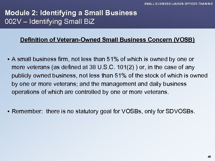 SMALL BUSINESS LIAISON OFFICER TRAINING Module 2: Identifying a Small Business 002 V –