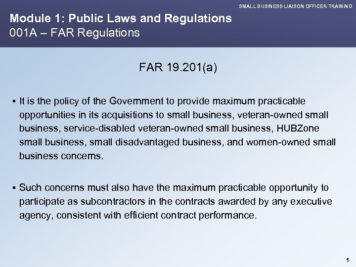 SMALL BUSINESS LIAISON OFFICER TRAINING Module 1: Public Laws and Regulations 001 A –