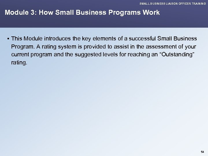 SMALL BUSINESS LIAISON OFFICER TRAINING Module 3: How Small Business Programs Work § This