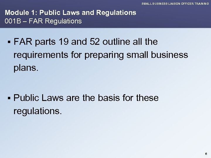SMALL BUSINESS LIAISON OFFICER TRAINING Module 1: Public Laws and Regulations 001 B –