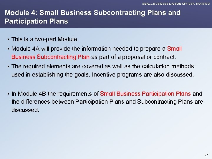 SMALL BUSINESS LIAISON OFFICER TRAINING Module 4: Small Business Subcontracting Plans and Participation Plans