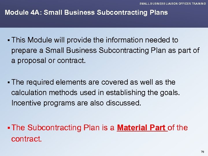 SMALL BUSINESS LIAISON OFFICER TRAINING Module 4 A: Small Business Subcontracting Plans § This