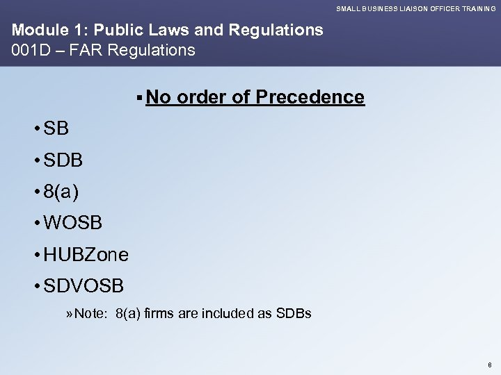 SMALL BUSINESS LIAISON OFFICER TRAINING Module 1: Public Laws and Regulations 001 D –