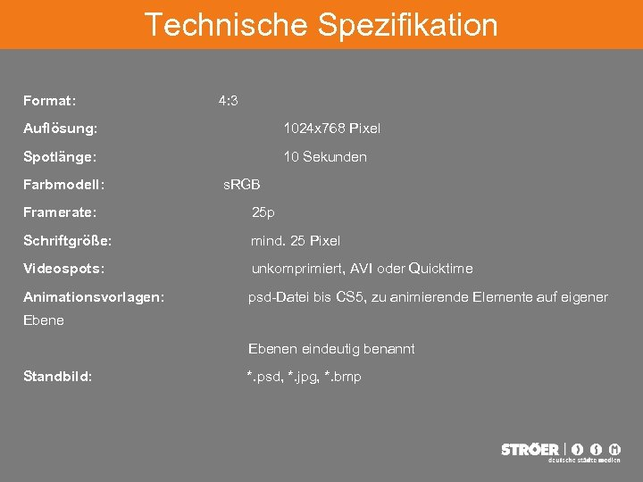 Technische Spezifikation Format: 4: 3 Auflösung: 1024 x 768 Pixel Spotlänge: 10 Sekunden Farbmodell:
