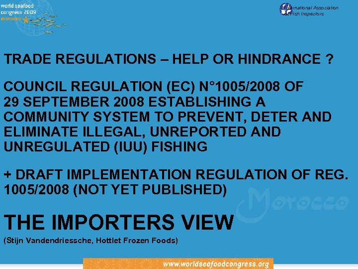 International Association of Fish Inspectors TRADE REGULATIONS – HELP OR HINDRANCE ? COUNCIL REGULATION
