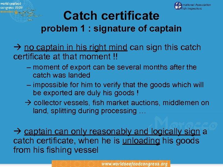 Catch certificate International Association of Fish Inspectors problem 1 : signature of captain no