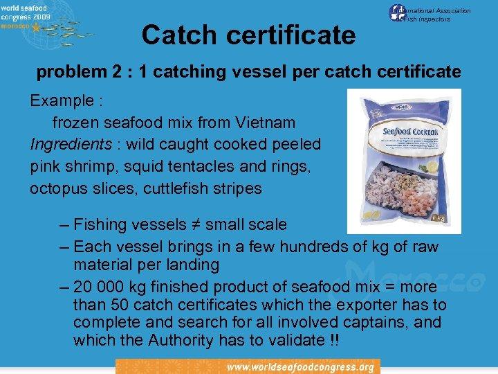 Catch certificate International Association of Fish Inspectors problem 2 : 1 catching vessel per