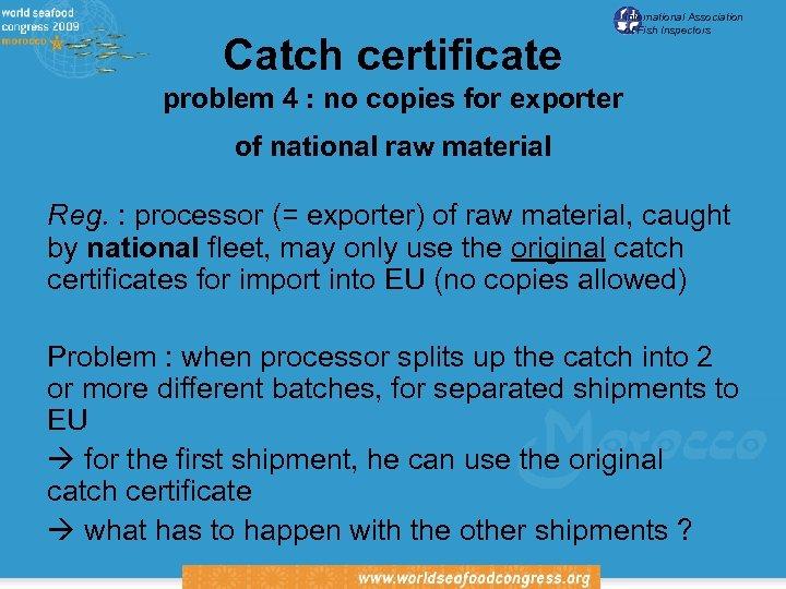 Catch certificate International Association of Fish Inspectors problem 4 : no copies for exporter