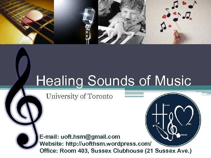 Healing Sounds of Music University of Toronto E-mail: uoft. hsm@gmail. com Website: http: //uofthsm.