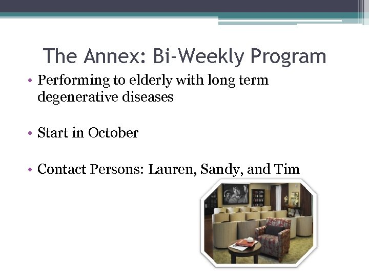 The Annex: Bi-Weekly Program • Performing to elderly with long term degenerative diseases •