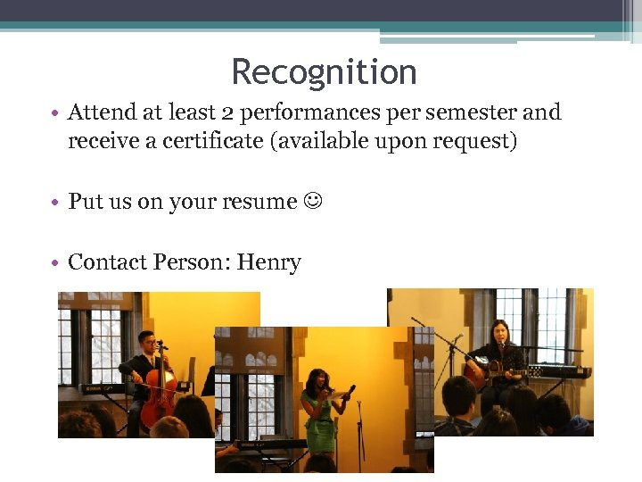Recognition • Attend at least 2 performances per semester and receive a certificate (available