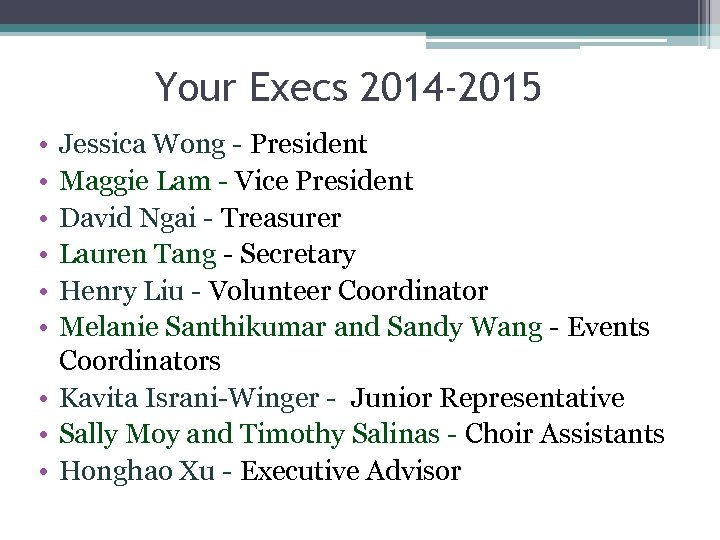 Your Execs 2014 -2015 • • • Jessica Wong - President Maggie Lam -