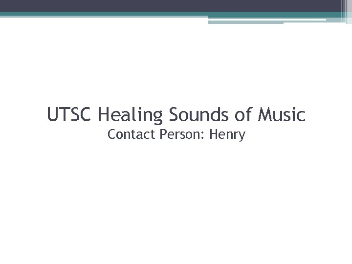 UTSC Healing Sounds of Music Contact Person: Henry