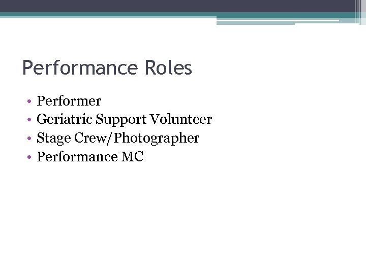 Performance Roles • • Performer Geriatric Support Volunteer Stage Crew/Photographer Performance MC