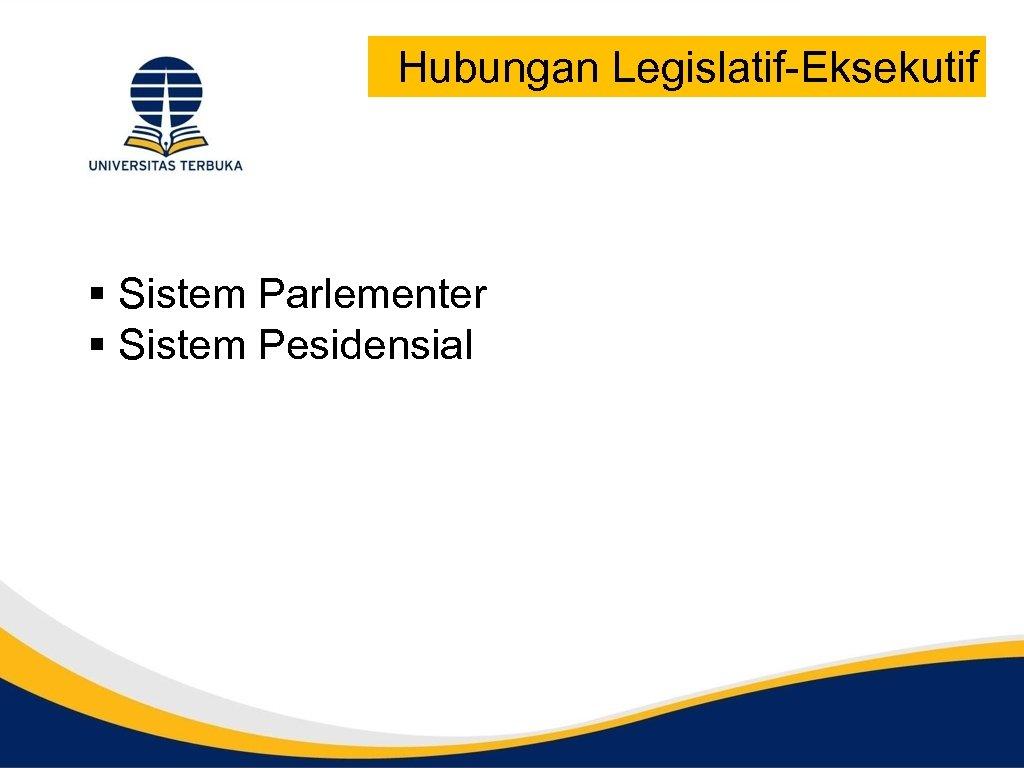 Hubungan Legislatif-Eksekutif § Sistem Parlementer § Sistem Pesidensial