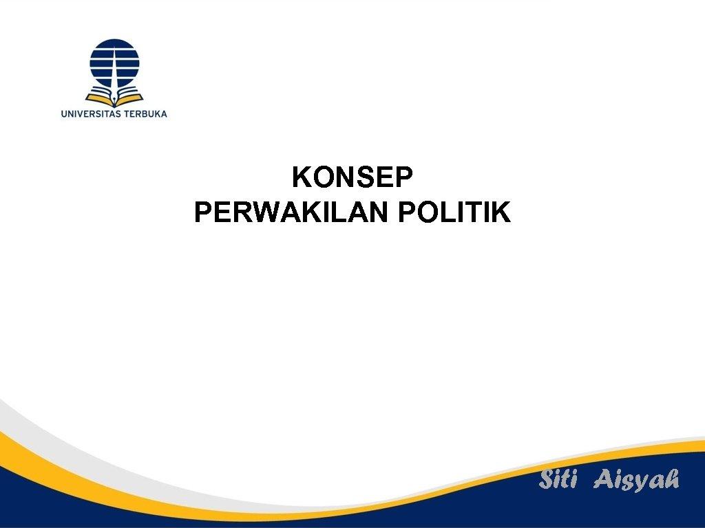 KONSEP PERWAKILAN POLITIK Siti Aisyah
