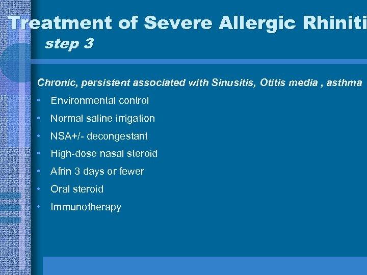 Treatment of Severe Allergic Rhiniti step 3 Chronic, persistent associated with Sinusitis, Otitis media