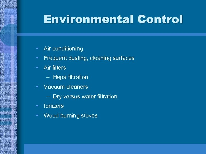 Environmental Control • Air conditioning • Frequent dusting, cleaning surfaces • Air filters –