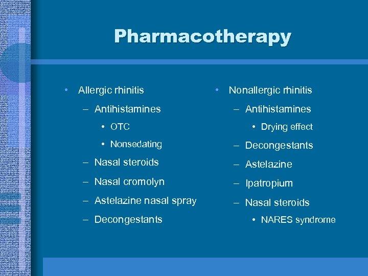 Pharmacotherapy • Allergic rhinitis – Antihistamines • OTC • Nonsedating • Nonallergic rhinitis –