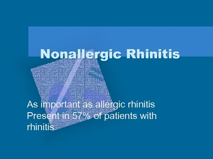 Nonallergic Rhinitis As important as allergic rhinitis Present in 57% of patients with rhinitis