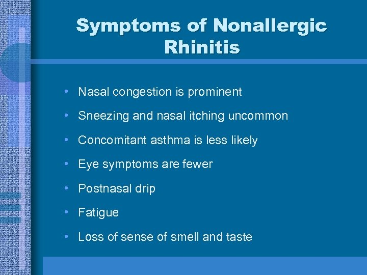 Symptoms of Nonallergic Rhinitis • Nasal congestion is prominent • Sneezing and nasal itching