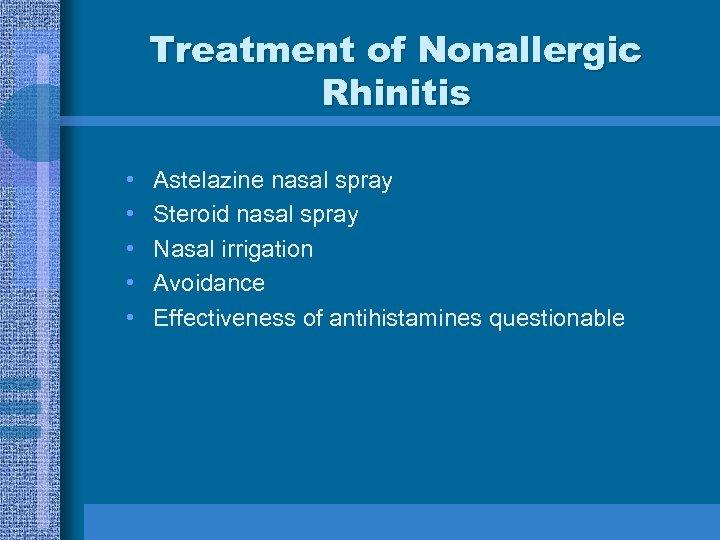Treatment of Nonallergic Rhinitis • • • Astelazine nasal spray Steroid nasal spray Nasal