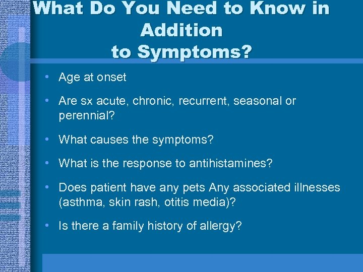 What Do You Need to Know in Addition to Symptoms? • Age at onset