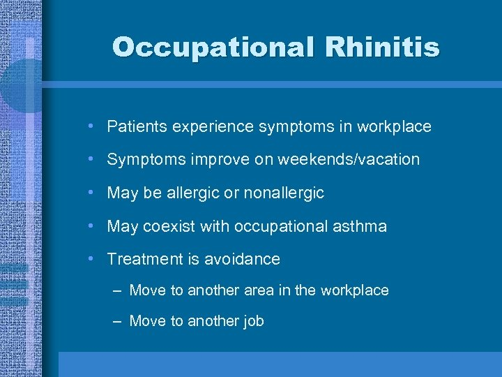 Occupational Rhinitis • Patients experience symptoms in workplace • Symptoms improve on weekends/vacation •