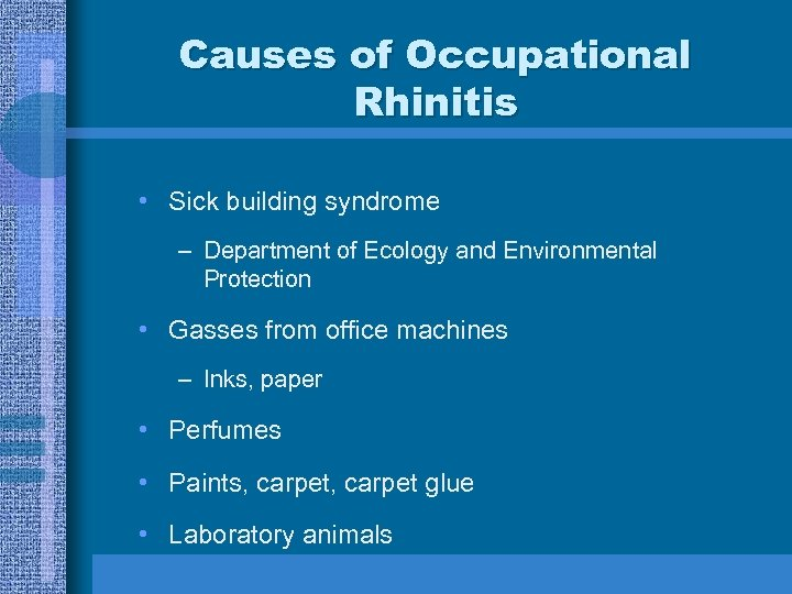 Causes of Occupational Rhinitis • Sick building syndrome – Department of Ecology and Environmental