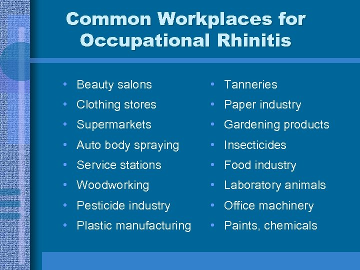 Common Workplaces for Occupational Rhinitis • Beauty salons • Tanneries • Clothing stores •