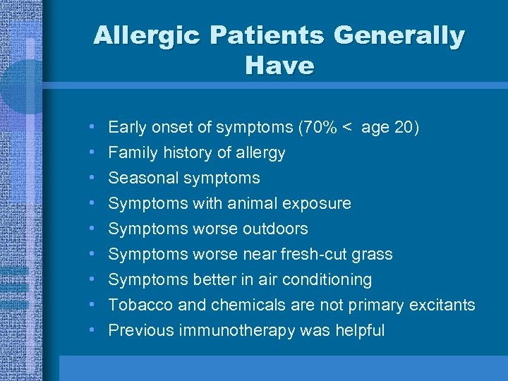 Allergic Patients Generally Have • • • Early onset of symptoms (70% < age