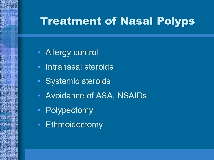 Treatment of Nasal Polyps • Allergy control • Intranasal steroids • Systemic steroids •