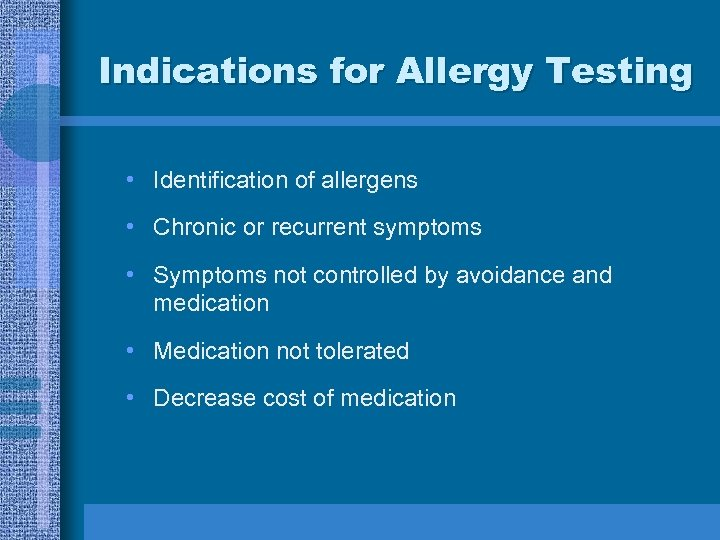 Indications for Allergy Testing • Identification of allergens • Chronic or recurrent symptoms •