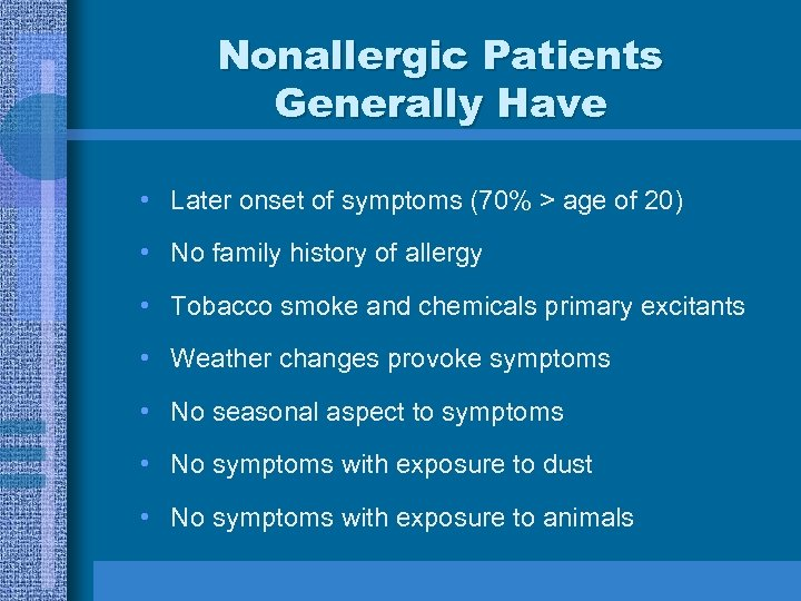 Nonallergic Patients Generally Have • Later onset of symptoms (70% > age of 20)