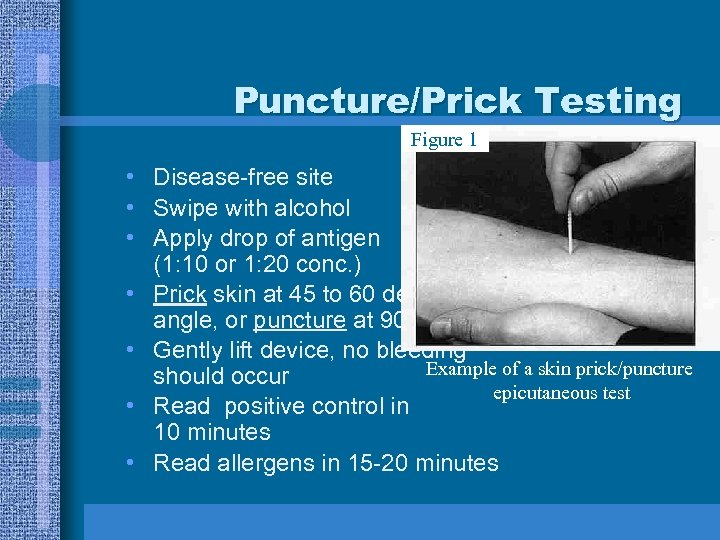 Puncture/Prick Testing Figure 1 • Disease-free site • Swipe with alcohol • Apply drop