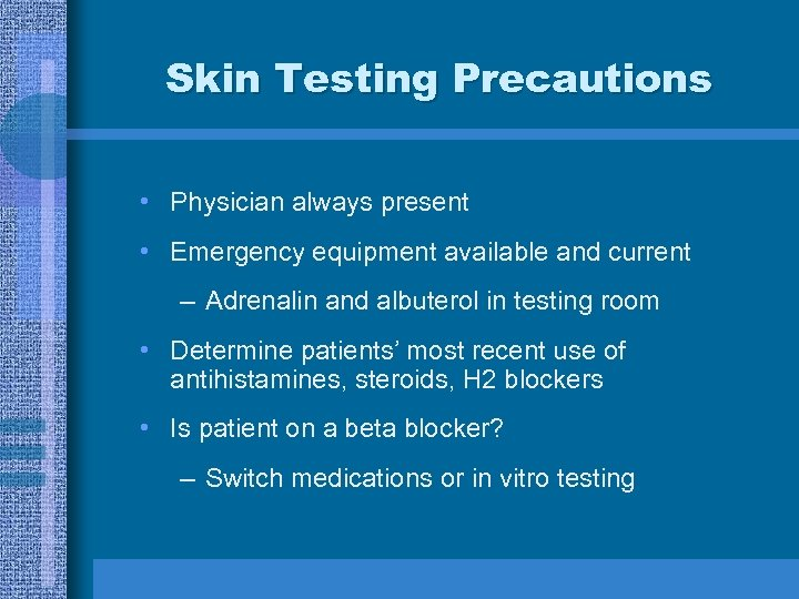 Skin Testing Precautions • Physician always present • Emergency equipment available and current –