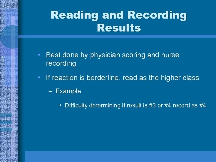 Reading and Recording Results • Best done by physician scoring and nurse recording •